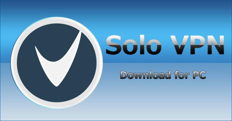 Download Solo VPN for PC Windows 788.110 Mac and Vista