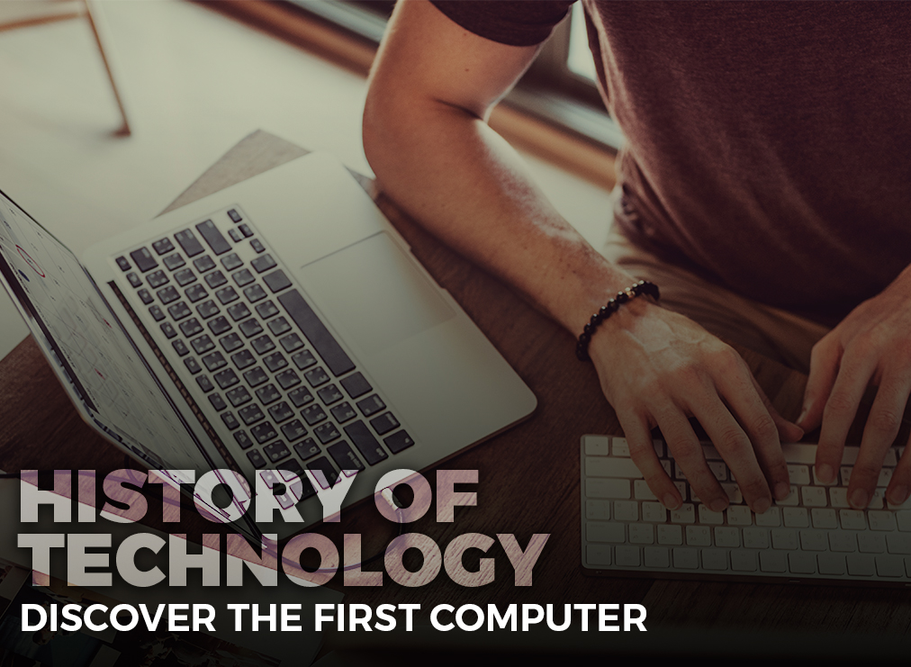 History of Technology: Discover the First Computer