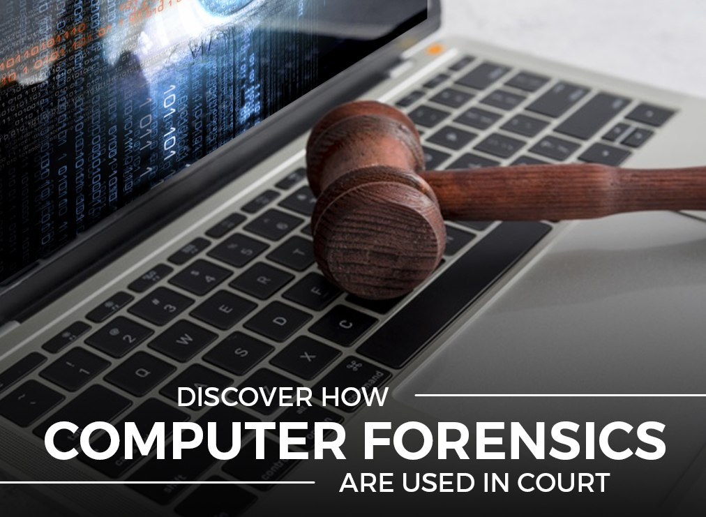 Discover How Computer Forensics Are Used in Court