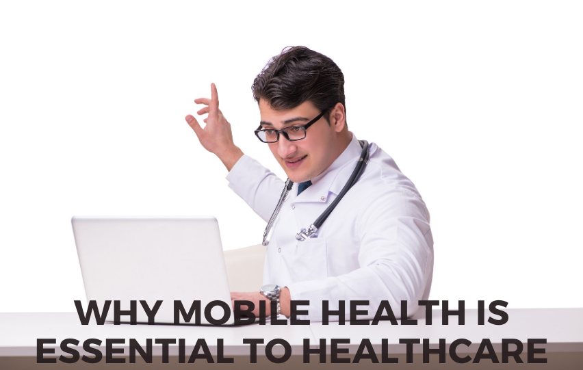 Learn Why Mobile Health Is Essential To Healthcare Today