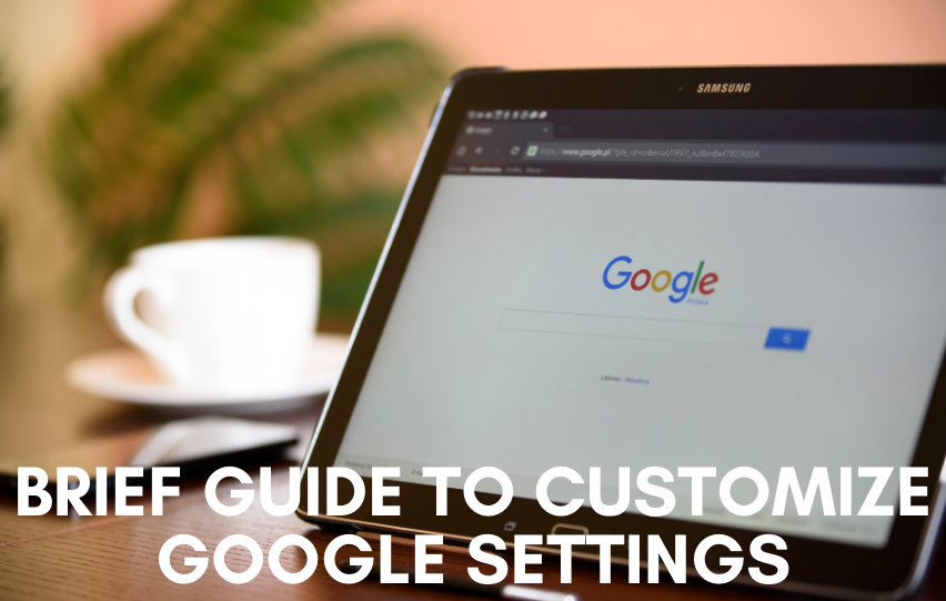 Customize Google Settings With This Brief Guide